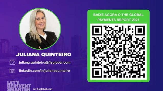 JULIANA QUINTEIRO juliana.quinteiro@fisglobal.com linkedin.com/in/julianaquinteiro em fisglobal.com BAIXE AGORA O THE GLOB...