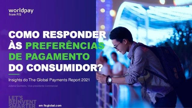 COMO RESPONDER ÀS PREFERÊNCIAS DE PAGAMENTO DO CONSUMIDOR? em fisglobal.com Insights do The Global Payments Report 2021