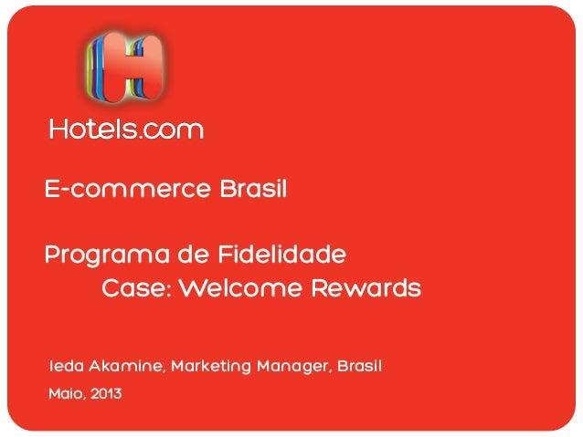 E-commerce BrasilPrograma de FidelidadeCase: Welcome RewardsMaio, 2013Ieda Akamine, Marketing Manager, Brasil
