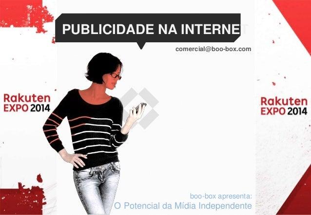 PUBLICIDADE NA INTERNET  comercial@boo-box.com  boo-box apresenta:  O Potencial da Mídia Independente