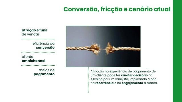 Conversão, fricção e cenário atual atração e funil de vendas eficiência da conversão cliente omnichannel meios de pagament...