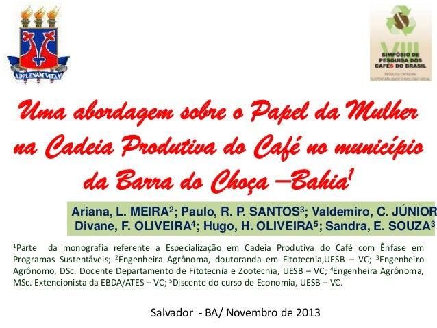Uma abordagem sobre o Papel da Mulher na Cadeia Produtiva do Café no município da Barra do Choça –Bahia1  Ariana, L. MEIRA...
