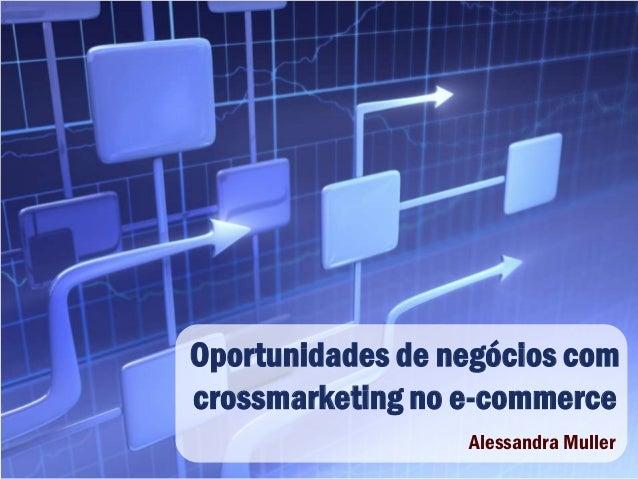 Oportunidades de negócios com crossmarketing no e-commerce Alessandra Muller