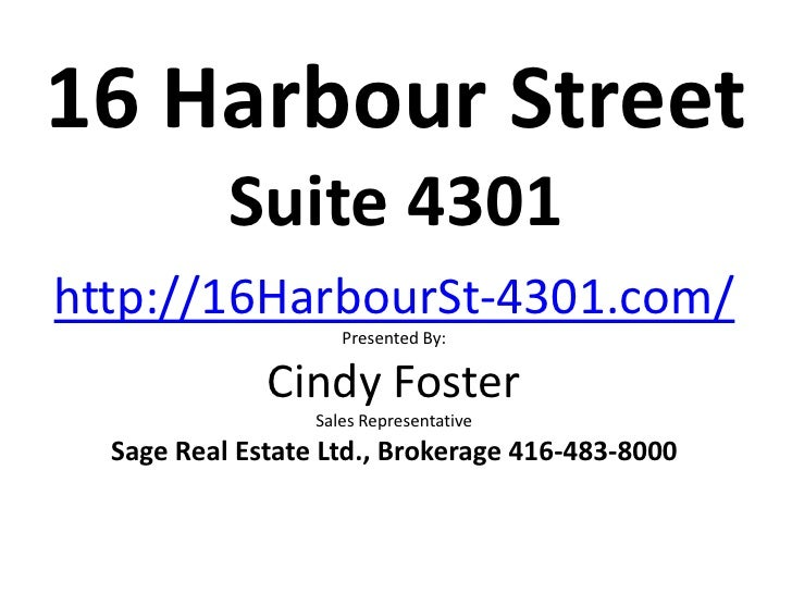 16 Harbour Street           Suite 4301http://16HarbourSt-4301.com/                     Presented By:              Cindy Fo...