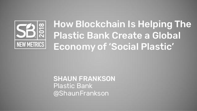 How Blockchain Is Helping The Plastic Bank Create a Global Economy of 'Social Plastic' SHAUN FRANKSON Plastic Bank @ShaunF...