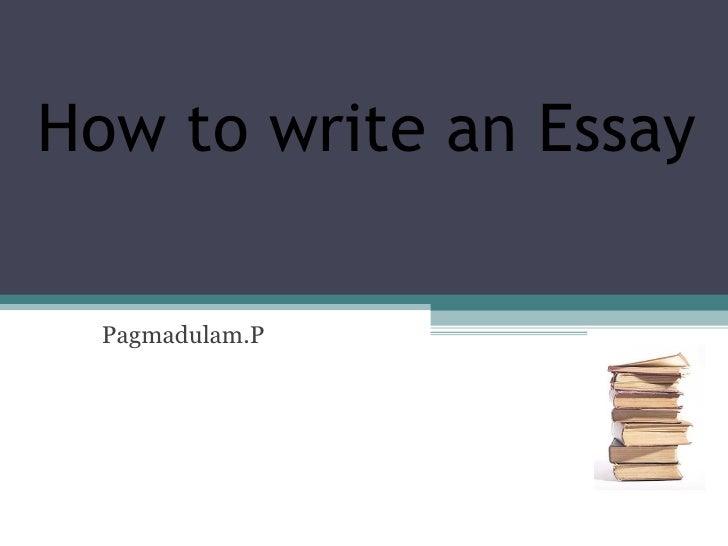 How to write an Essay Pagmadulam.P