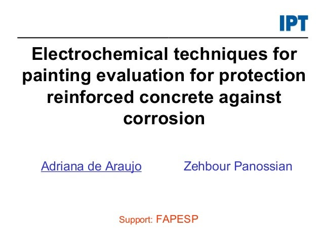 Electrochemical techniques forpainting evaluation for protectionreinforced concrete againstcorrosionAdriana de AraujoSuppo...