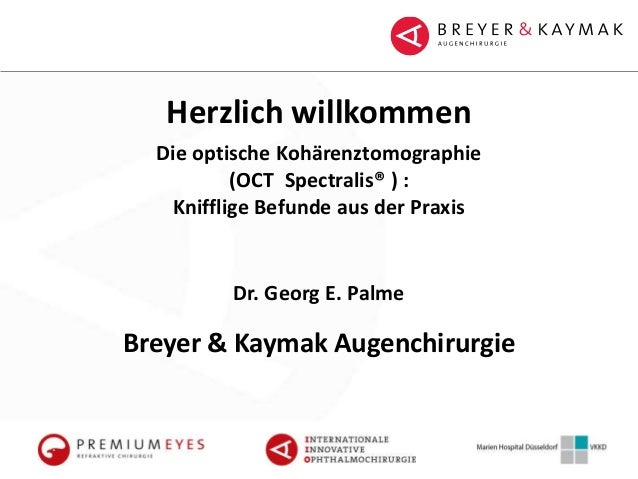 Herzlich willkommen Breyer & Kaymak Augenchirurgie Die optische Kohärenztomographie (OCT Spectralis® ) : Knifflige Befunde...