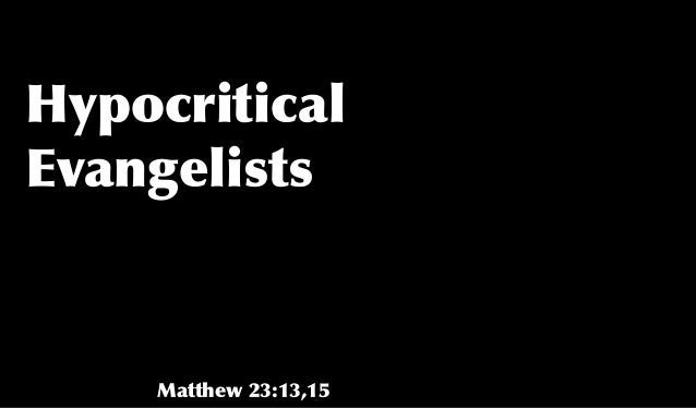 Hypocritical Evangelists Matthew 23:13,15