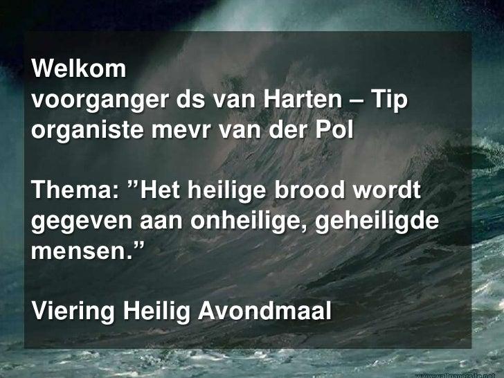"""Welkomvoorganger ds van Harten – Tiporganistemevr van der PolThema: """"Het heilige brood wordt gegeven aan onheilige, geheil..."""