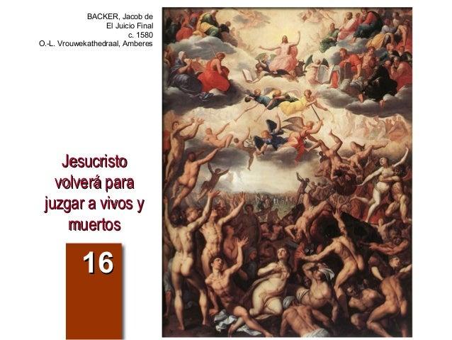 JesucristoJesucristo volverá paravolverá para juzgar a vivos yjuzgar a vivos y muertosmuertos 1616 BACKER, Jacob de El Jui...