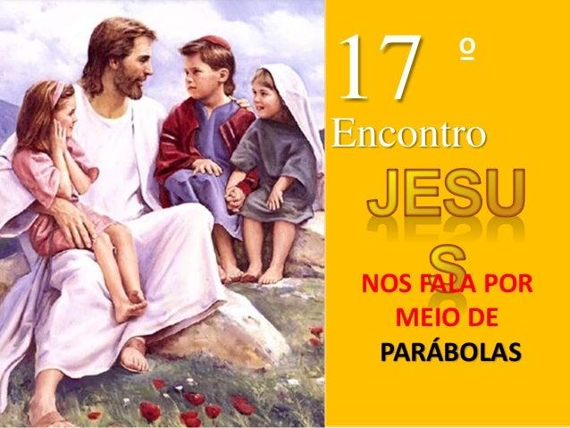 17 º Encontro NOS FALA POR MEIO DE PARÁBOLAS
