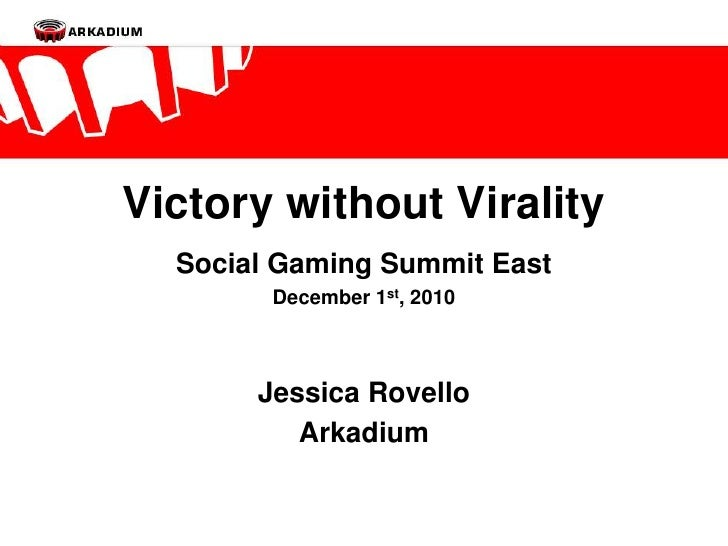 Victory without Virality<br />Social Gaming Summit East<br />December 1st, 2010<br />Jessica Rovello<br />Arkadium<br />