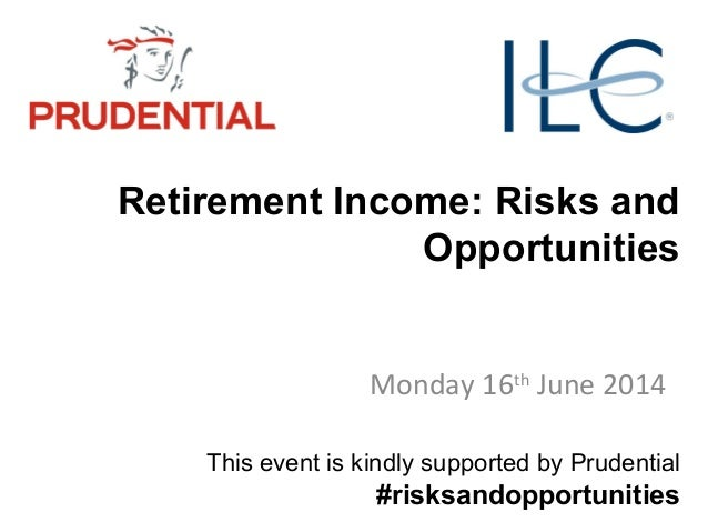 Retirement Income: Risks and Opportunities Monday 16th June 2014 This event is kindly supported by Prudential #risksandopp...