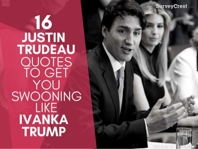 16 Justin Trudeau Quotes To Get You Swooning Lie Ivanka Trump