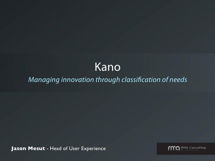 Kano       Managing innovation through classi cation of needs     Jason Mesut - Head of User Experience