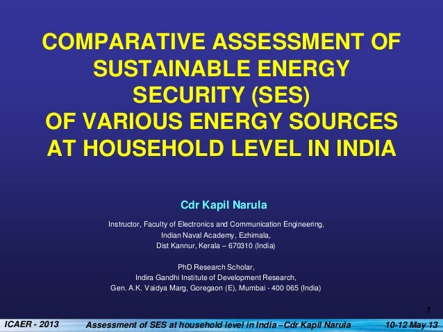 COMPARATIVE ASSESSMENT OF SUSTAINABLE ENERGY SECURITY (SES) OF VARIOUS ENERGY SOURCES AT HOUSEHOLD LEVEL IN INDIA Cdr Kapi...