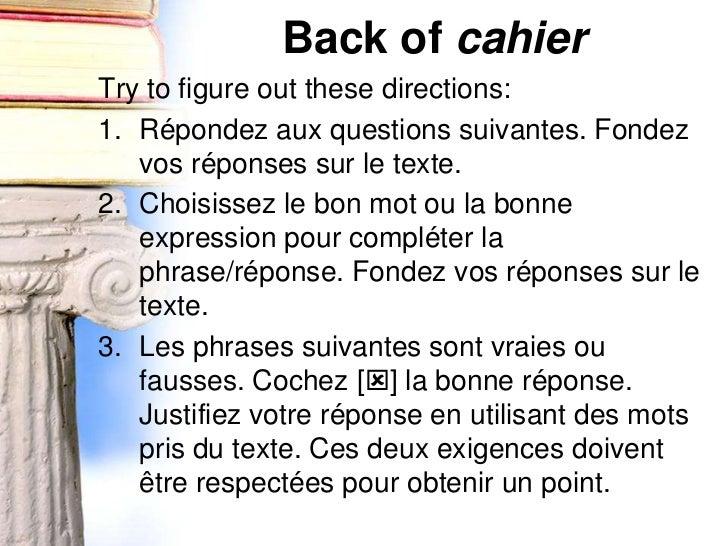 Back of cahierTry to figure out these directions:1. Répondez aux questions suivantes. Fondez   vos réponses sur le texte.2...
