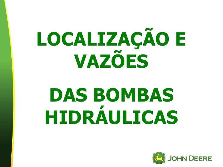 LOCALIZAÇÃO E   VAZÕESDAS BOMBASHIDRÁULICAS