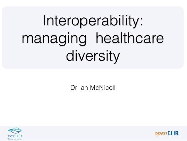 Dr Ian McNicoll Interoperability: managing healthcare diversity