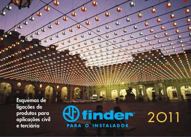 www.findernet.com catálogo on-line  ZGUPTBRFIXX - V/11 - ?? - ?? - Printed in Italy  A linha de produtos Finder está dispo...