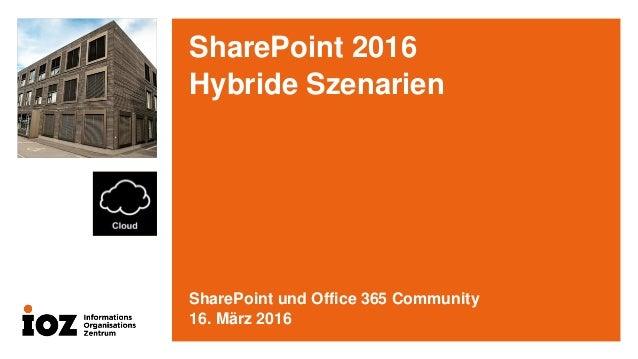 SharePoint 2016 Hybride Szenarien SharePoint und Office 365 Community 16. März 2016