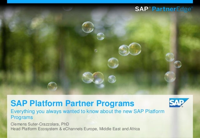 SAP Platform Partner ProgramsEverything you always wanted to know about the new SAP PlatformProgramsClemens Suter-Crazzola...