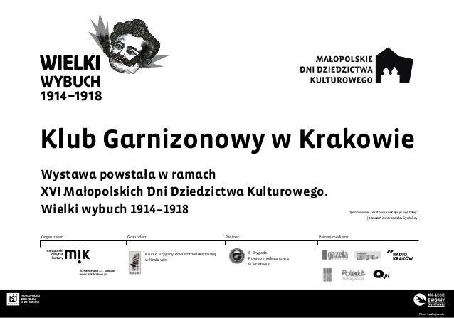 Klub Garnizonowy w Krakowie PROGRAM OBCHODÓW PierwszaWojna.info Opracowanie tekstów i koncepcja wystawy: Joanna Nowostawsk...