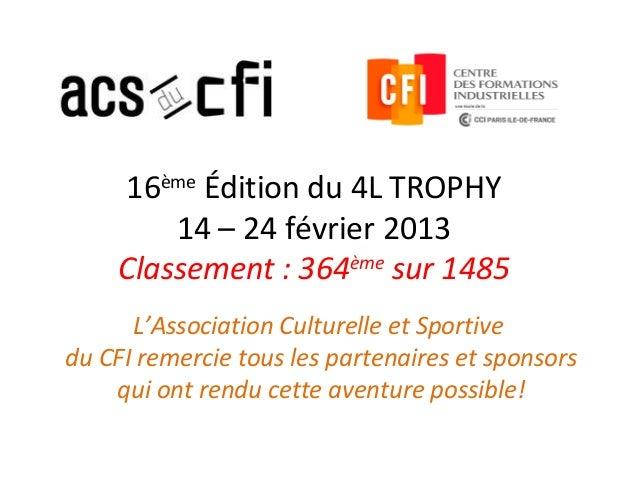 16ème Édition du 4L TROPHY        14 – 24 février 2013    Classement : 364ème sur 1485      L'Association Culturelle et Sp...
