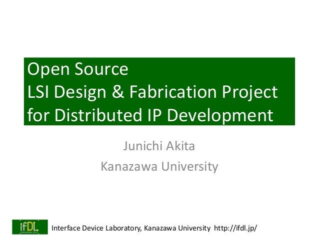 Interface Device Laboratory, Kanazawa University http://ifdl.jp/ Open Source LSI Design & Fabrication Project for Distribu...