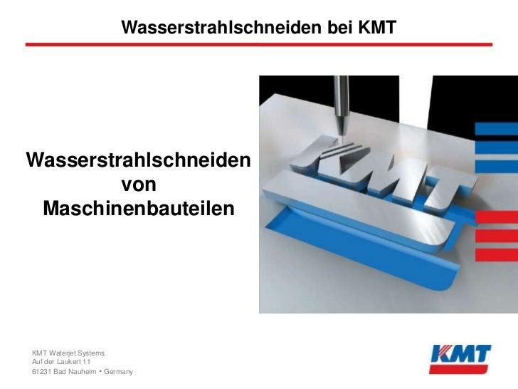 Wasserstrahlschneiden bei KMTWasserstrahlschneiden         von MaschinenbauteilenKMT Waterjet SystemsAuf der Laukert 11612...