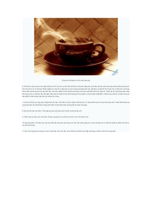 Cà phê có thể giảm mùi hôi nách hiệu quả6. Chế độ ăn uống cũng có tác động không nhỏ tới mùi của cơ thể. Một chế độ ăn uốn...