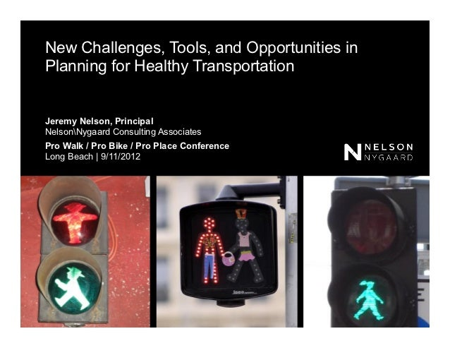 New Challenges, Tools, and Opportunities inPlanning for Healthy TransportationJeremy Nelson, PrincipalNelsonNygaard Consul...
