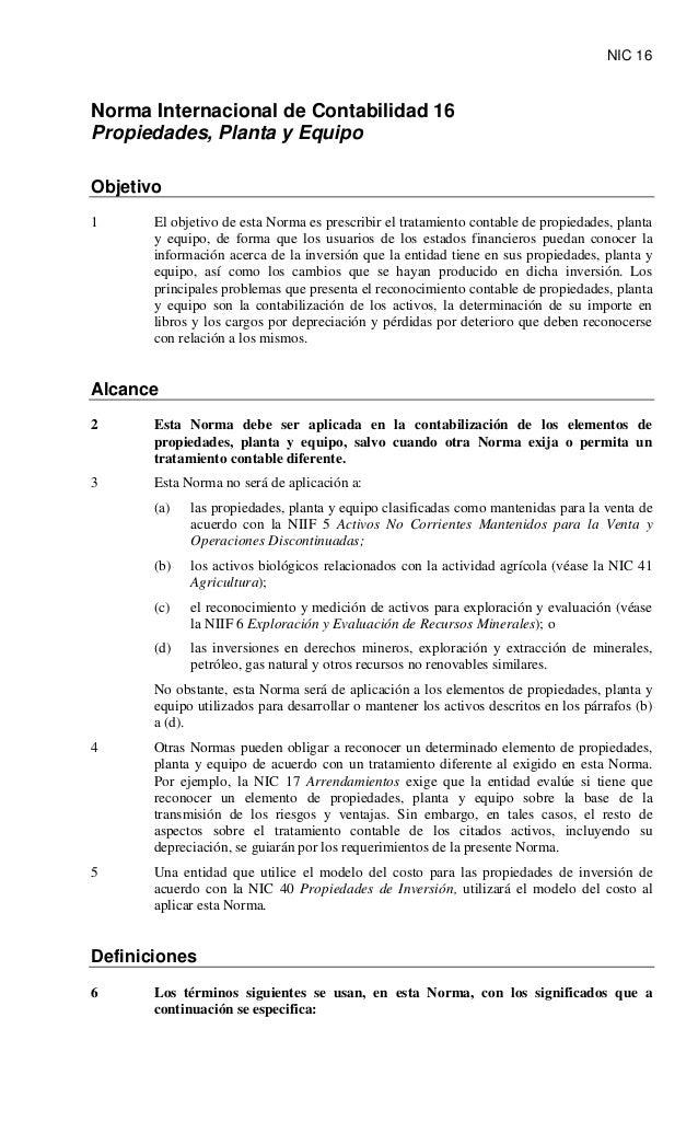 NIC 16Norma Internacional de Contabilidad 16ObjetivoPropiedades, Planta y Equipo1 El objetivo de esta Norma es prescribir ...