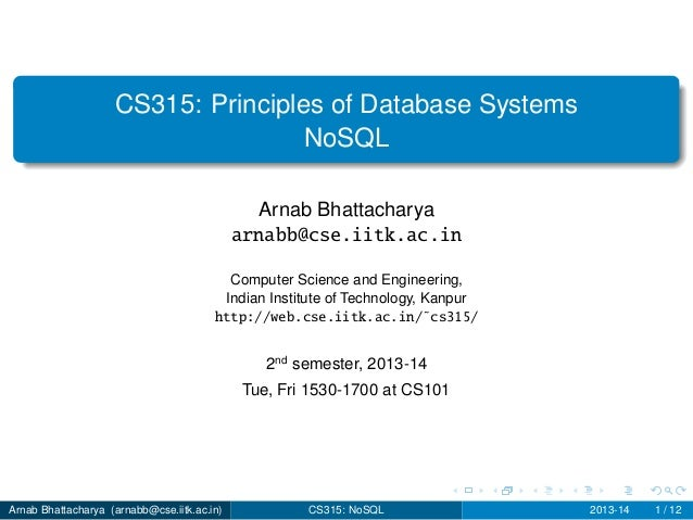 CS315: Principles of Database Systems NoSQL Arnab Bhattacharya arnabb@cse.iitk.ac.in Computer Science and Engineering, Ind...