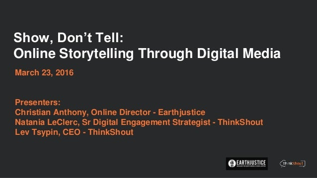 Show, Don't Tell: Online Storytelling Through Digital Media March 23, 2016 Presenters: Christian Anthony, Online Director ...