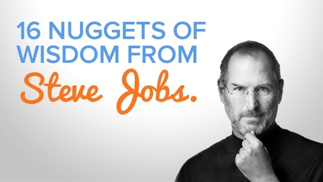 16 NUGGETS OF WISDOM FROM Steve Jobs.