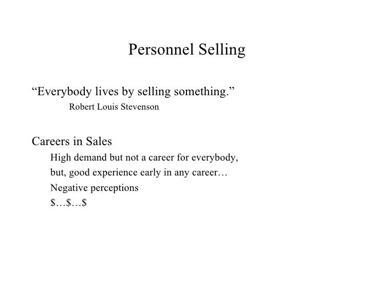"""Personnel Selling""""Everybody lives by selling something.""""       Robert Louis StevensonCareers in Sales   High demand but no..."""