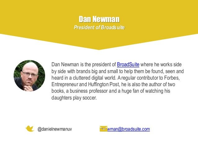 Dan Newman is the president of BroadSuite where he works side by side with brands big and small to help them be found, see...