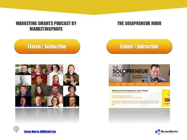 Listen / Subscribe Listen / Subscribe THE SOLOPRENEUR HOURMARKETING SMARTS PODCAST BY MARKETINGPROFS Listen Now to SMACtal...