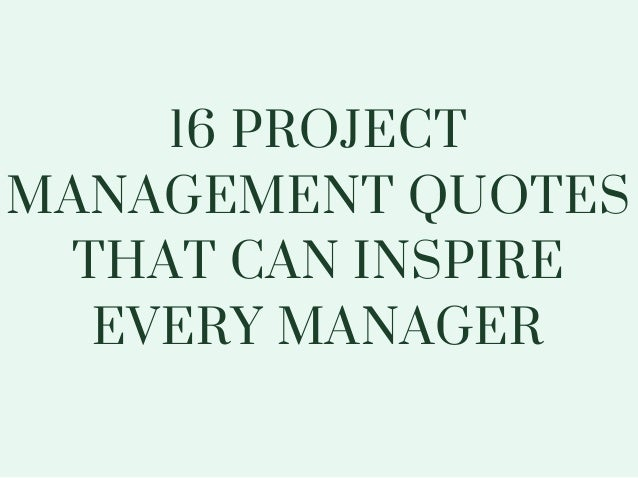 16 project management quotes that can inspire every manager – Project Quote