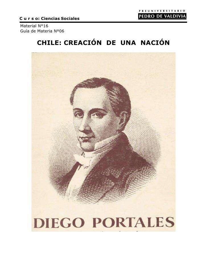 C u r s o: Ciencias SocialesMaterial N°16Guía de Materia Nº06        CHILE: CREACIÓN DE UNA NACIÓN