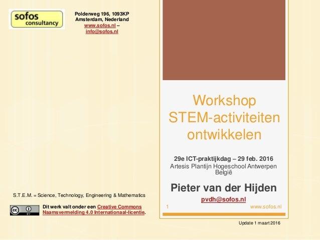 Workshop STEM-activiteiten ontwikkelen 29e ICT-praktijkdag – 29 feb. 2016 Artesis Plantijn Hogeschool Antwerpen België Pie...