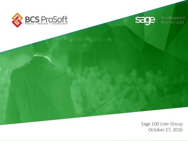 www.bcsprosoft.com Sage 100 User Group October 27, 2016