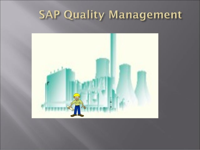  About Quality - E g : Inspection of Raw materials /Sfg/FG/Service/Audit  Organization structure  Importance of all mod...