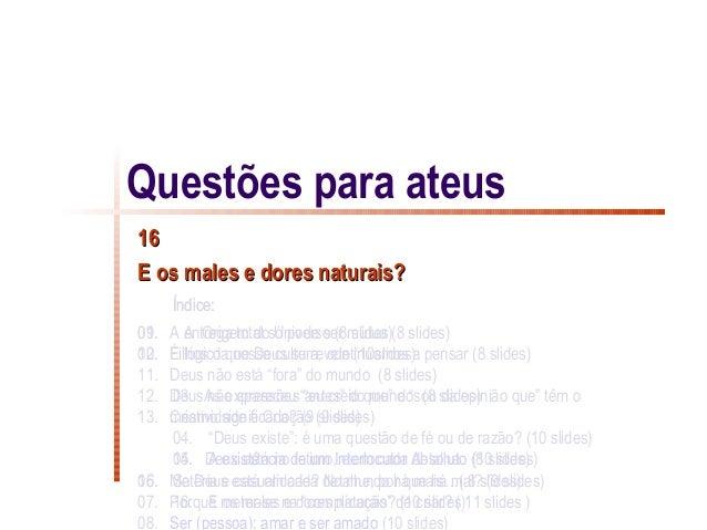 Questões para ateus16E os males e dores naturais?      Índice:01.09. A entrega total só pode ser mútua (8 slides)       A ...