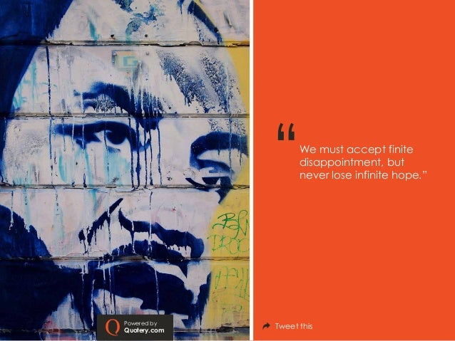 """We must accept finite disappointment, but never lose infinite hope.""""  Powered by  Quotery.com  Tweet this"""