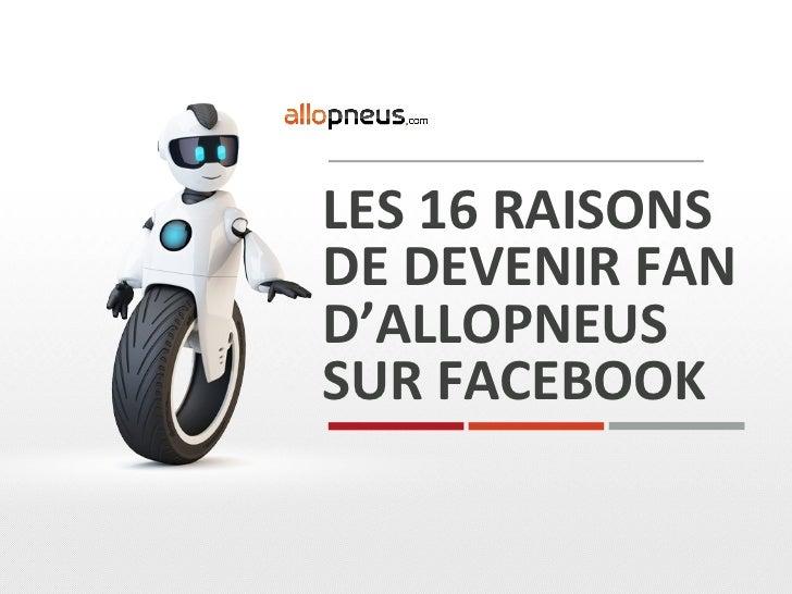 LES 16 RAISONS DE DEVENIR FAN D'ALLOPNEUS SUR FACEBOOK