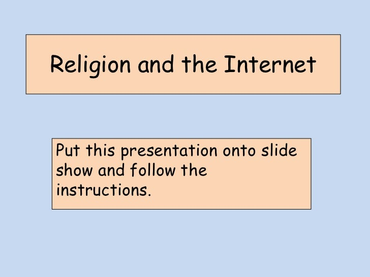 Religion and the Internet <br />Put this presentation onto slide show and follow the instructions.<br />