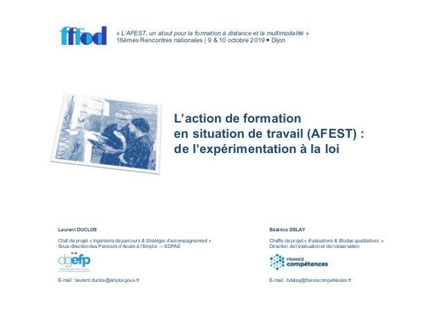 L'action de formation en situation de travail (AFEST) : de l'expérimentation à la loi Laurent DUCLOS Chef de projet « Ingé...